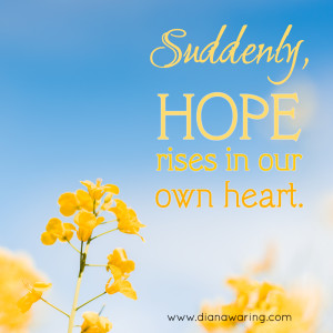 Hope rises in our own heart