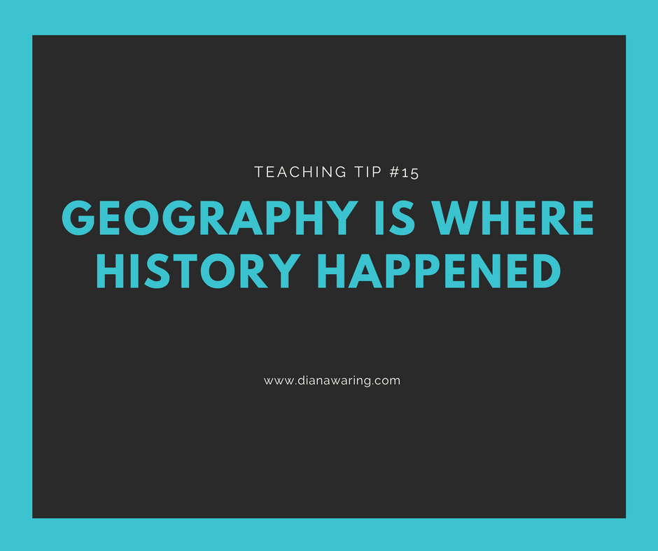 Teaching Tip #15—Geography Is Where History Happened