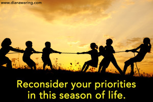 Reconsider your priorities in this season of life