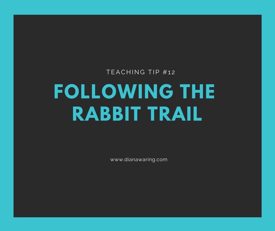 Teaching Tip 12 — Following the Rabbit Trail