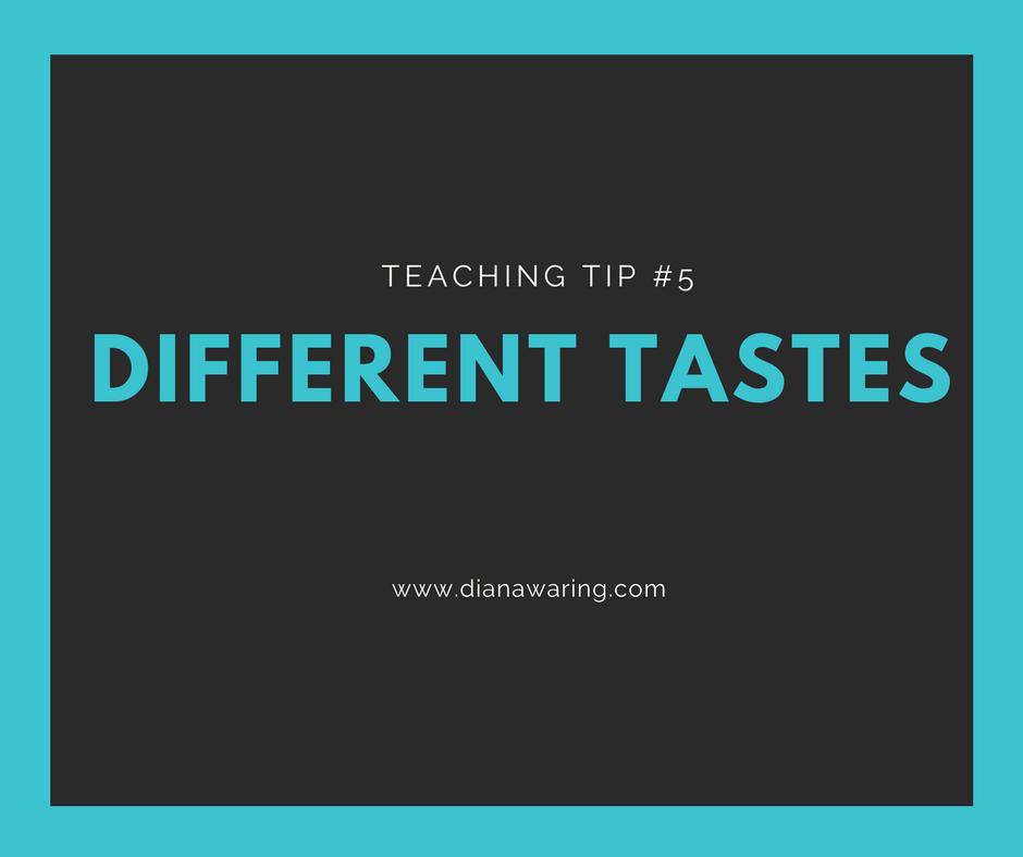 Teaching Tip 5—Different Tastes