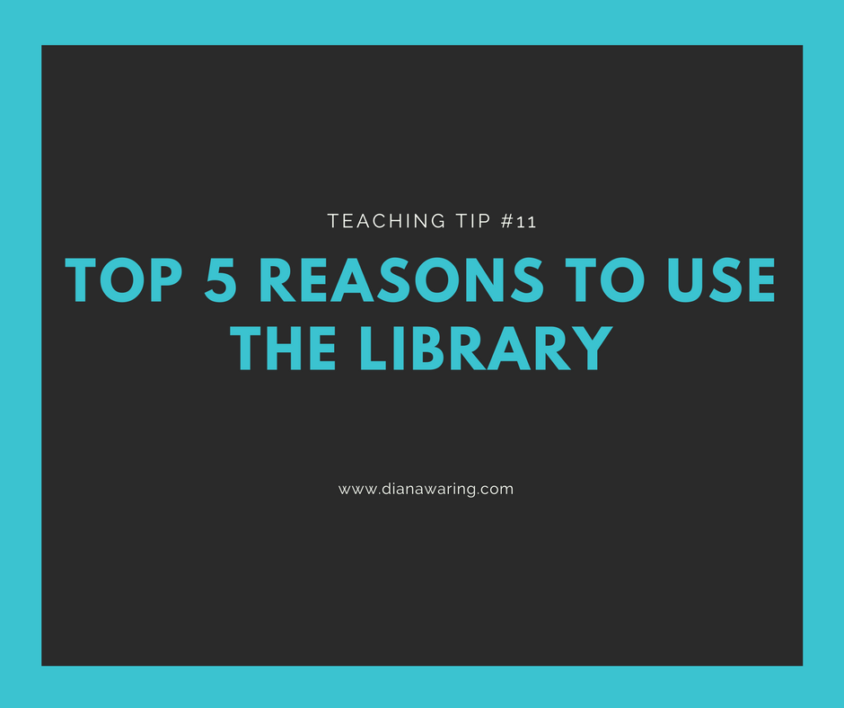 Top 5 Reasons to Use The Library Teaching Tip #11