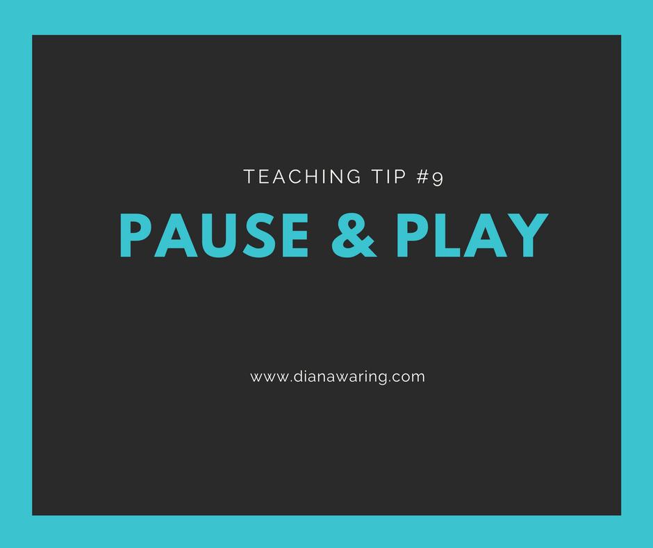 Teaching Tip 9—Pause & Play