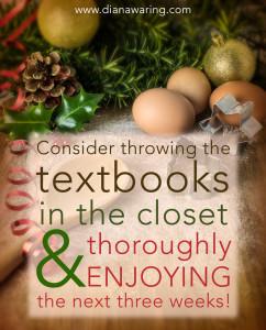 Throw textbooks in the closet & enjoy the next 3 weeks!