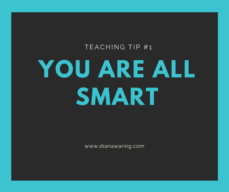 Teaching Tip 1—You are ALL smart!
