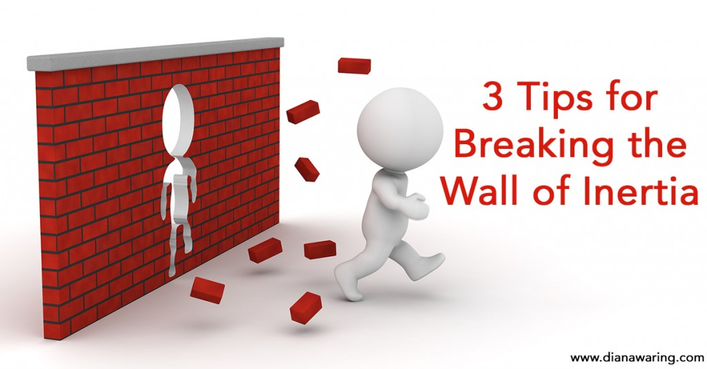 3 Tips for Breaking the Wall of Inertia