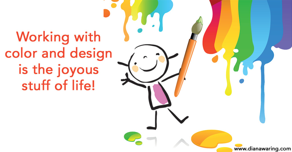 Working with color and design is the joyous stuff of life